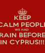 KEEP CALM PEOPLE WE HAD  RAIN BEFORE IN CYPRUS!!! - Personalised Poster A4 size