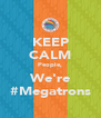 KEEP CALM People, We're #Megatrons - Personalised Poster A4 size