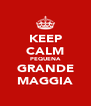 KEEP CALM PEQUENA GRANDE MAGGIA - Personalised Poster A4 size