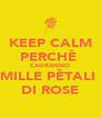 KEEP CALM PERCHÈ  CADRANNO MILLE PÈTALI  DI ROSE - Personalised Poster A4 size