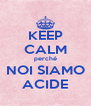 KEEP CALM perché NOI SIAMO ACIDE - Personalised Poster A4 size