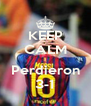 KEEP CALM  Perdieron 3-1 - Personalised Poster A4 size