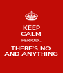 KEEP CALM PERIOD.. THERE'S NO AND ANYTHING - Personalised Poster A4 size