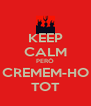 KEEP CALM PERÒ CREMEM-HO TOT - Personalised Poster A4 size