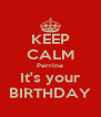 KEEP CALM Perrine It's your BIRTHDAY - Personalised Poster A4 size