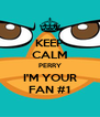KEEP CALM PERRY I'M YOUR FAN #1 - Personalised Poster A4 size