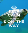KEEP CALM PERSASSY IS ON  THE  WAY - Personalised Poster A4 size