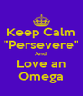 "Keep Calm ""Persevere"" And  Love an Omega - Personalised Poster A4 size"