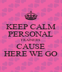 KEEP CALM PERSONAL TRAINERS CAUSE HERE WE GO - Personalised Poster A4 size