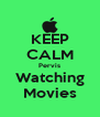 KEEP CALM Pervis Watching Movies - Personalised Poster A4 size