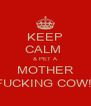 KEEP CALM  & PET A MOTHER FUCKING COW!! - Personalised Poster A4 size