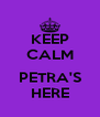 KEEP CALM  PETRA'S HERE - Personalised Poster A4 size