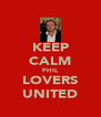 KEEP CALM PHIL LOVERS UNITED - Personalised Poster A4 size