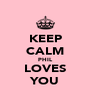 KEEP CALM PHIL LOVES YOU - Personalised Poster A4 size