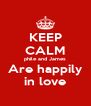 KEEP CALM phile and James Are happily in love - Personalised Poster A4 size
