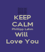 KEEP CALM Phillipp Lahm Will  Love You - Personalised Poster A4 size