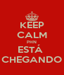 KEEP CALM PHN ESTÁ  CHEGANDO - Personalised Poster A4 size