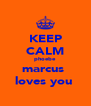 KEEP CALM phoebe marcus  loves you  - Personalised Poster A4 size
