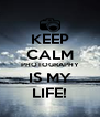 KEEP CALM PHOTOGRAPHY IS MY LIFE! - Personalised Poster A4 size