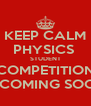 KEEP CALM PHYSICS  STUDENT COMPETITION is COMING SOON - Personalised Poster A4 size