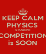 KEEP CALM PHYSICS  STUDENT COMPETITION is SOON - Personalised Poster A4 size
