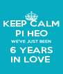 KEEP CALM  PI HEO WE'VE JUST BEEN 6 YEARS IN LOVE  - Personalised Poster A4 size