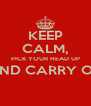 KEEP CALM, PICK YOUR HEAD UP AND CARRY ON  - Personalised Poster A4 size