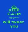 KEEP CALM @pigmen will tweet  you - Personalised Poster A4 size