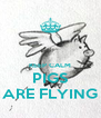 KEEP CALM PIGS ARE FLYING - Personalised Poster A4 size