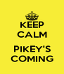 KEEP CALM  PIKEY'S COMING - Personalised Poster A4 size