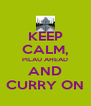 KEEP CALM, PILAU AHEAD AND CURRY ON - Personalised Poster A4 size