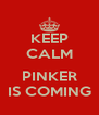 KEEP CALM  PINKER IS COMING - Personalised Poster A4 size