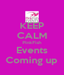 KEEP CALM PinkFish Events Coming up - Personalised Poster A4 size