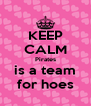 KEEP CALM Pirates is a team for hoes - Personalised Poster A4 size
