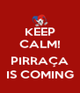 KEEP CALM!  PIRRAÇA IS COMING - Personalised Poster A4 size