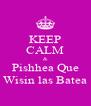 KEEP CALM & Pishhea Que Wisin las Batea - Personalised Poster A4 size