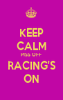 KEEP CALM PISS OFF RACING'S ON - Personalised Poster A4 size