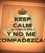 KEEP CALM & PITUCA SOY Y NO ME  COMPADEZCAS - Personalised Poster A4 size