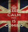 KEEP CALM PIZZI IS COMING - Personalised Poster A4 size