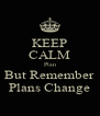 KEEP CALM Plan But Remember Plans Change - Personalised Poster A4 size