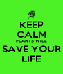 KEEP CALM PLANTS WILL SAVE YOUR LIFE - Personalised Poster A4 size