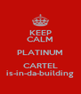 KEEP CALM PLATINUM CARTEL is-in-da-building - Personalised Poster A4 size