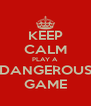 KEEP CALM PLAY A  DANGEROUS GAME - Personalised Poster A4 size
