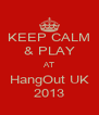 KEEP CALM & PLAY AT HangOut UK 2013 - Personalised Poster A4 size