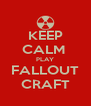 KEEP CALM  PLAY FALLOUT CRAFT - Personalised Poster A4 size