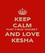 KEEP CALM PLAY FIELD HOCKEY AND LOVE KE$HA - Personalised Poster A4 size