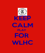 KEEP CALM PLAY  FOR  WLHC - Personalised Poster A4 size