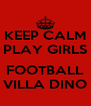 KEEP CALM PLAY GIRLS  FOOTBALL VILLA DINO - Personalised Poster A4 size
