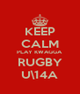 KEEP CALM PLAY KWAGGA RUGBY U\14A - Personalised Poster A4 size