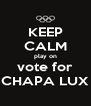 KEEP CALM play on vote for CHAPA LUX - Personalised Poster A4 size